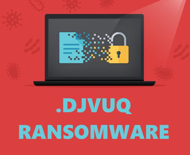 remove DJVUQ ransomware