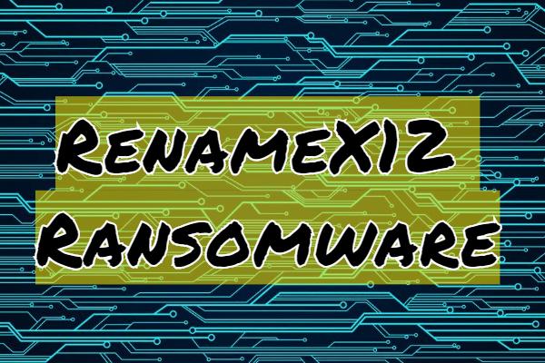 supprimer le ransomware RenameX12