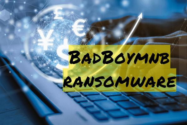 supprimer le ransomware Badboymnb