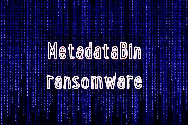 remove MetadataBin ransomware
